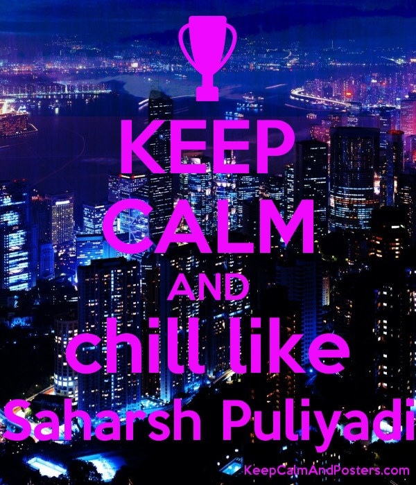 KEEP CALM AND chill like Saharsh Puliyadi Poster