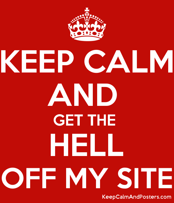 KEEP CALM AND  GET THE  HELL OFF MY SITE Poster