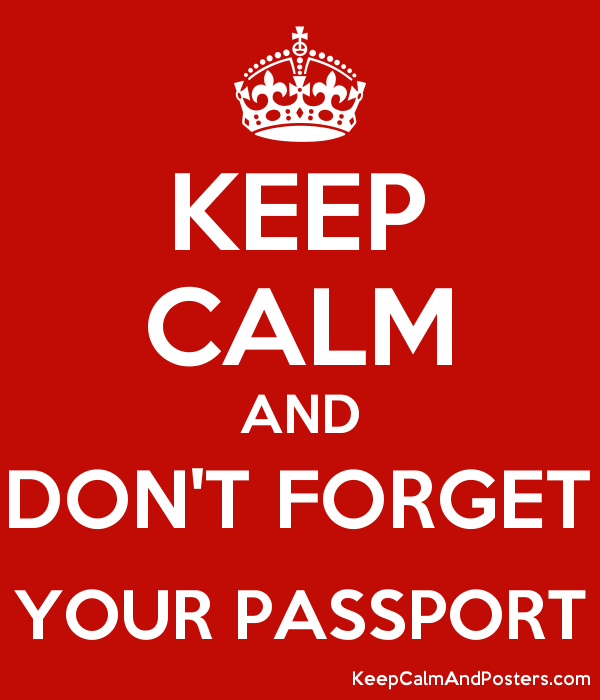 KEEP CALM AND DON'T FORGET YOUR PASSPORT - Keep Calm and Posters