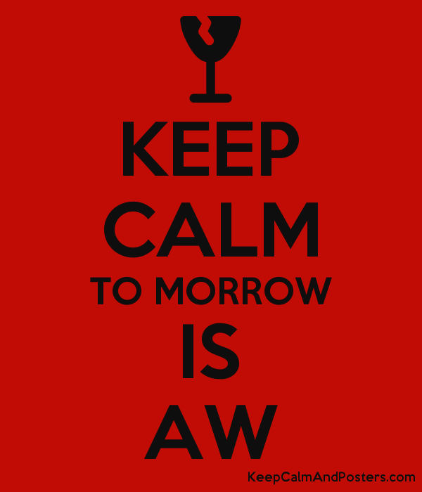KEEP CALM TO MORROW IS AW Poster