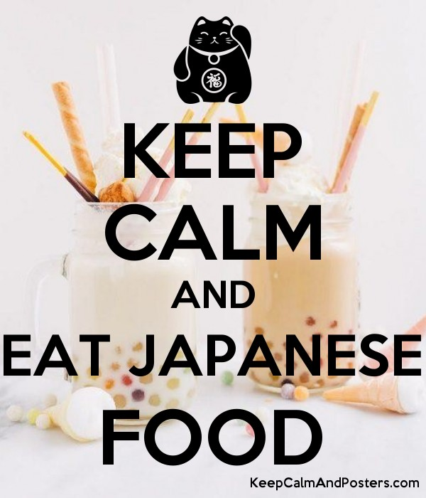 KEEP CALM AND EAT JAPANESE FOOD - Keep Calm and Posters