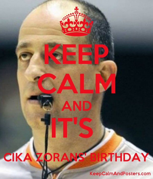 KEEP CALM AND IT'S  CIKA ZORANS' BIRTHDAY Poster