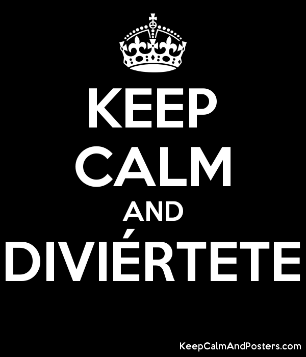 KEEP CALM AND DIVIÉRTETE  Poster