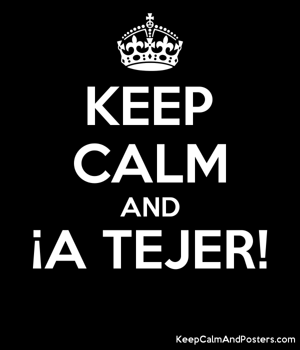 KEEP CALM AND ¡A TEJER!  Poster