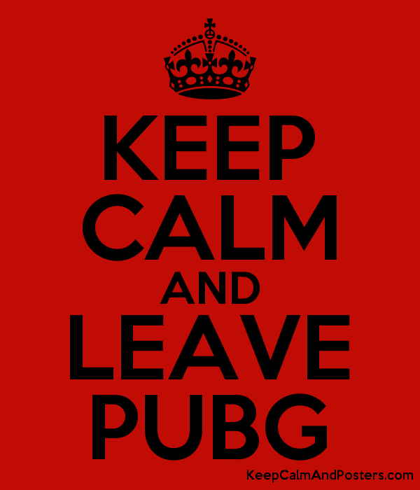 KEEP CALM AND LEAVE PUBG - Keep Calm and Posters Generator