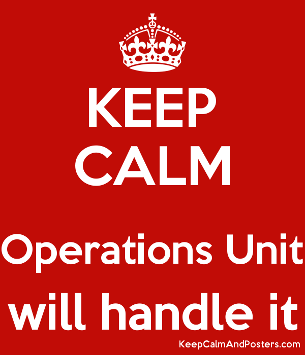 KEEP CALM  Operations Unit will handle it Poster