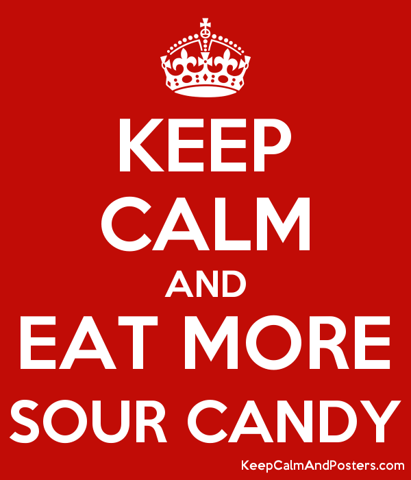 KEEP CALM AND EAT MORE SOUR CANDY Poster