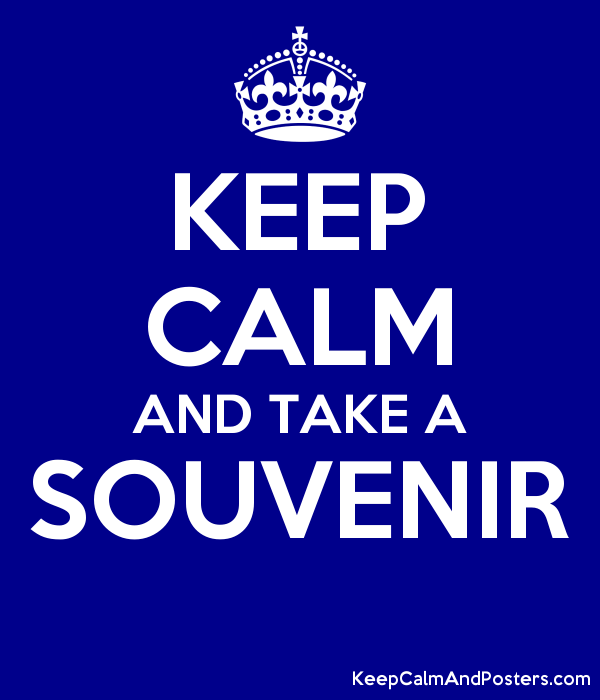 KEEP CALM AND TAKE A SOUVENIR  Poster