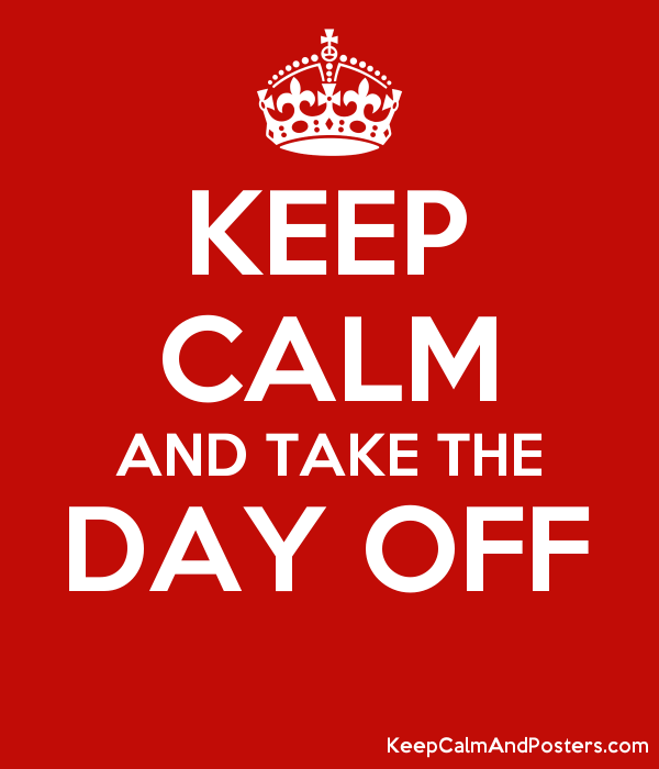 KEEP CALM AND TAKE THE DAY OFF  Poster
