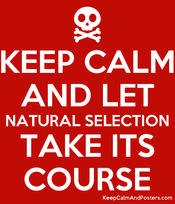 KEEP CALM AND LET NATURAL SELECTION TAKE ITS COURSE Poster