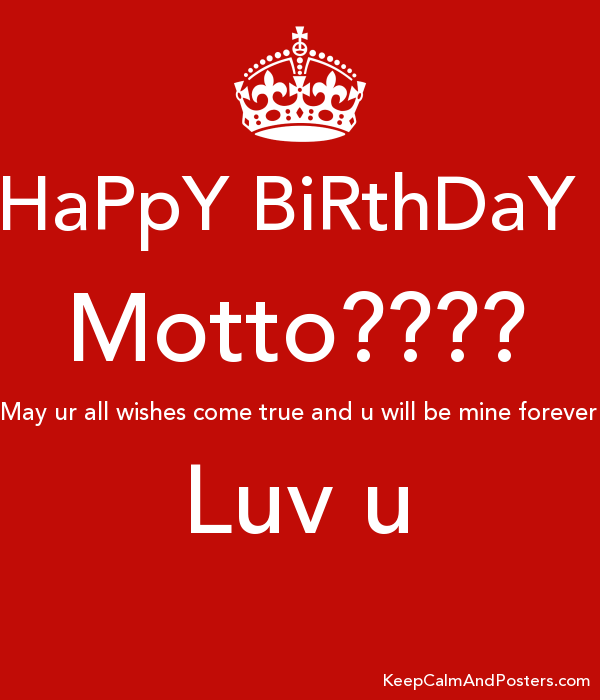 HaPpY BiRthDaY Motto???? May ur all wishes come true and u