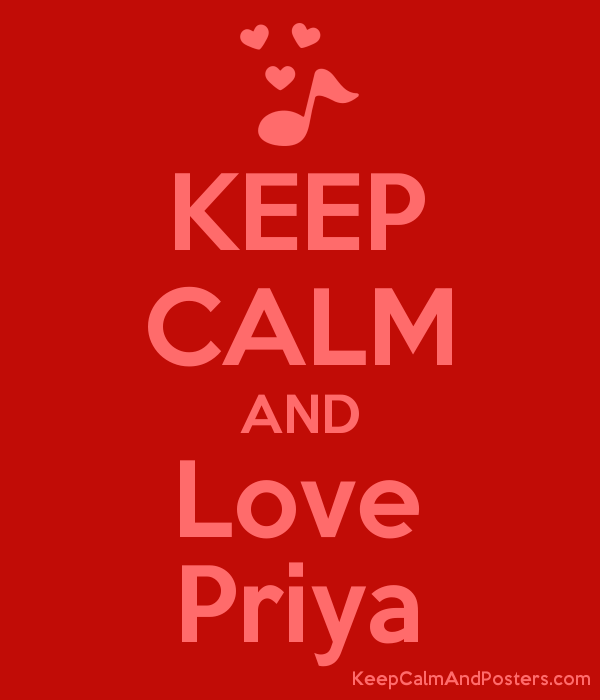 Keep Calm And Love Priya Keep Calm And Posters Generator Maker For Free Keepcalmandposters Com