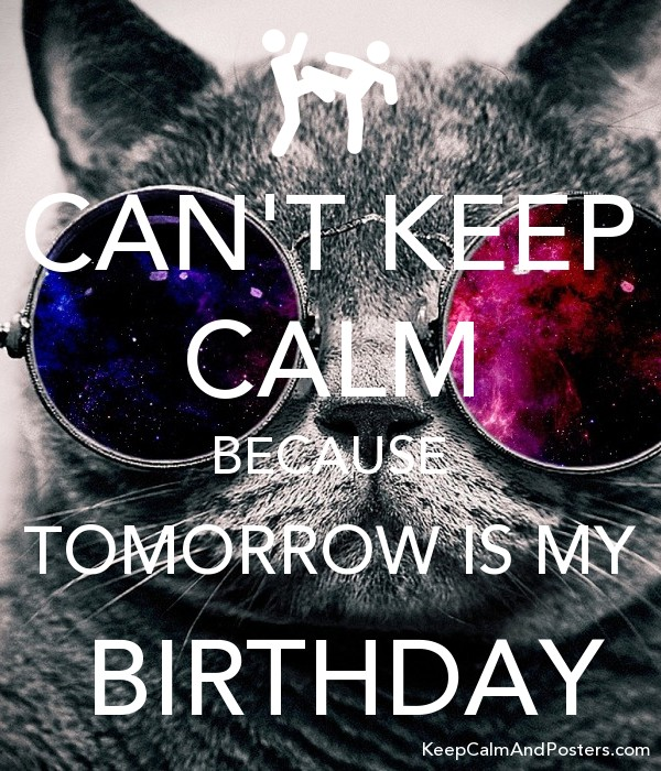 CAN'T KEEP CALM BECAUSE TOMORROW IS MY  BIRTHDAY Poster