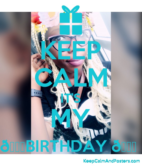 KEEP CALM IT'S MY ????BIRTHDAY ????  Poster