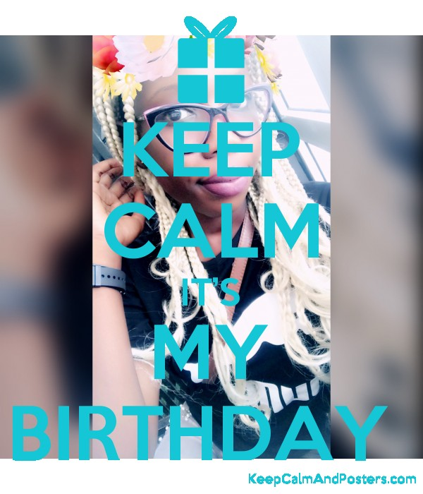 KEEP CALM IT'S MY BIRTHDAY  Poster