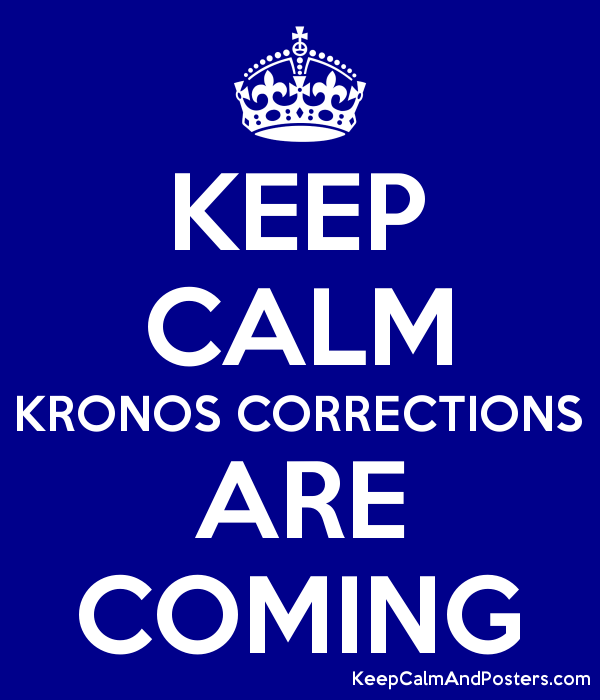 KEEP CALM KRONOS CORRECTIONS ARE COMING Poster
