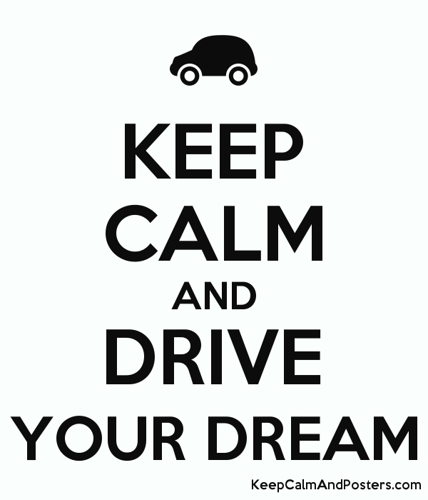 KEEP CALM AND DRIVE YOUR DREAM Poster