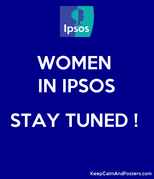 WOMEN  IN IPSOS  STAY TUNED !   Poster