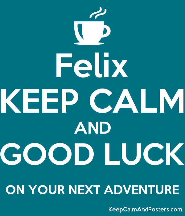 Felix KEEP CALM AND GOOD LUCK ON YOUR NEXT ADVENTURE Poster