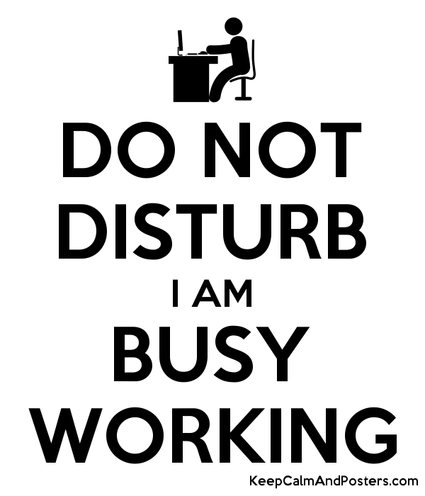 DO NOT DISTURB I AM BUSY WORKING - Keep Calm and Posters Generator, Maker  For Free - KeepCalmAndPosters.com