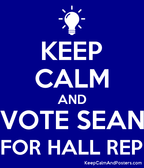KEEP CALM AND VOTE SEAN FOR HALL REP Poster