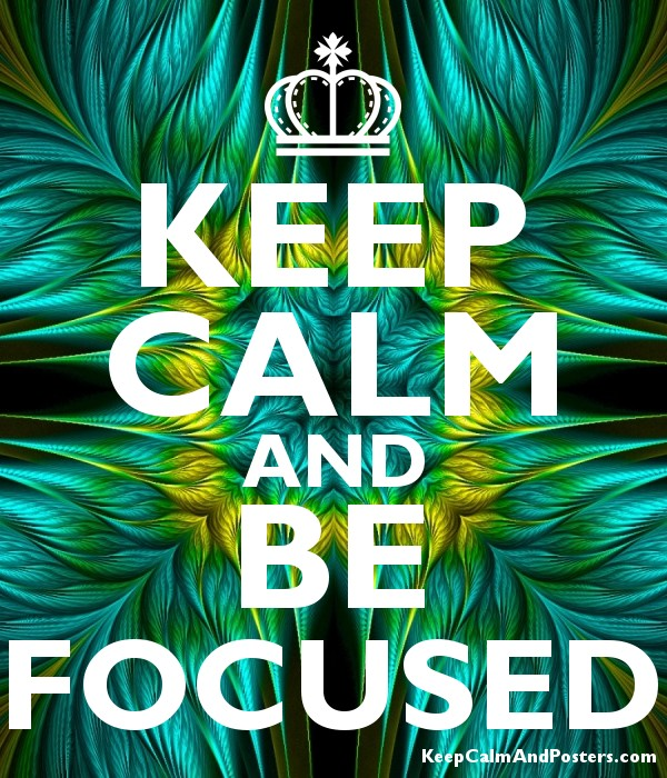 KEEP CALM AND BE FOCUSED Poster