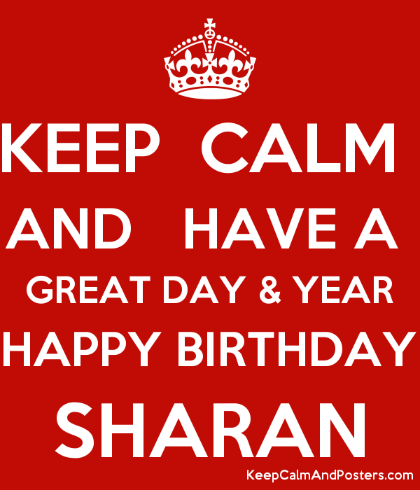 KEEP  CALM  AND   HAVE A  GREAT DAY & YEAR HAPPY BIRTHDAY SHARAN Poster