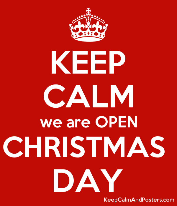 KEEP CALM we are OPEN CHRISTMAS DAY