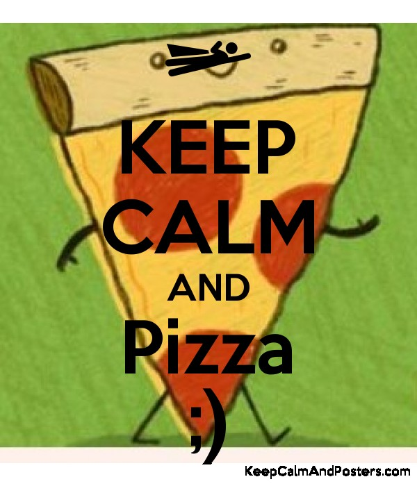 KEEP CALM AND Pizza ;) Poster