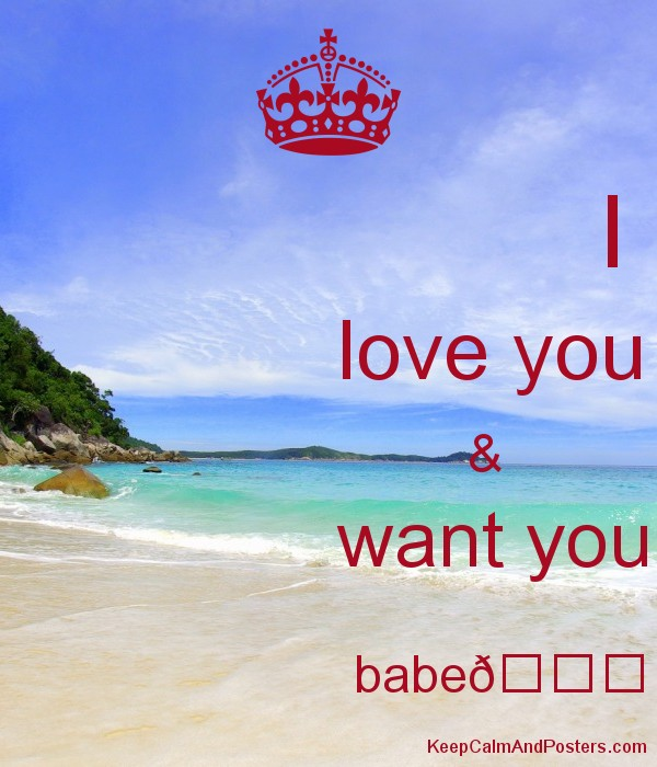 I                love you                       &                want you                         babe???? Poster