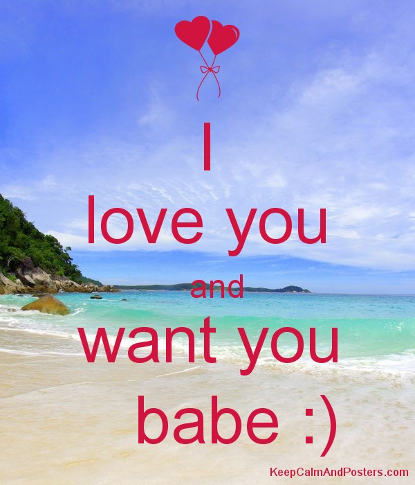 I  love you   and want you    babe :) Poster