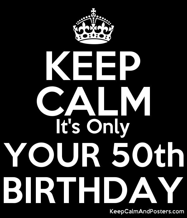 KEEP CALM It's Only YOUR 50th BIRTHDAY Poster