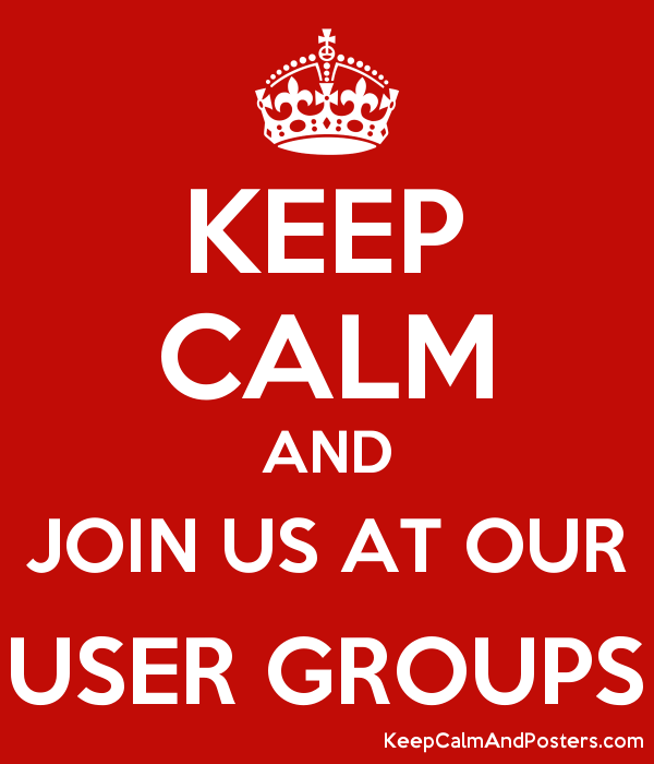 KEEP CALM AND JOIN US AT OUR USER GROUPS Poster