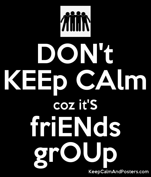 DON't KEEp CAlm coz it'S friENds grOUp Poster