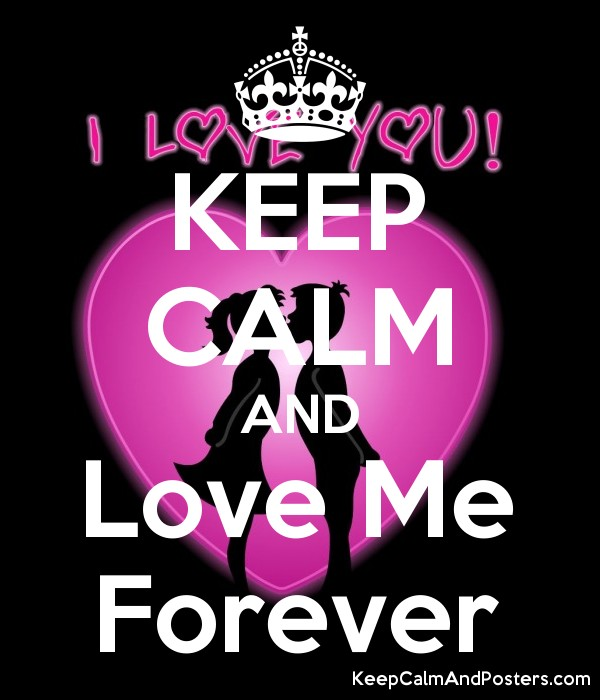 KEEP CALM AND Love Me Forever Poster