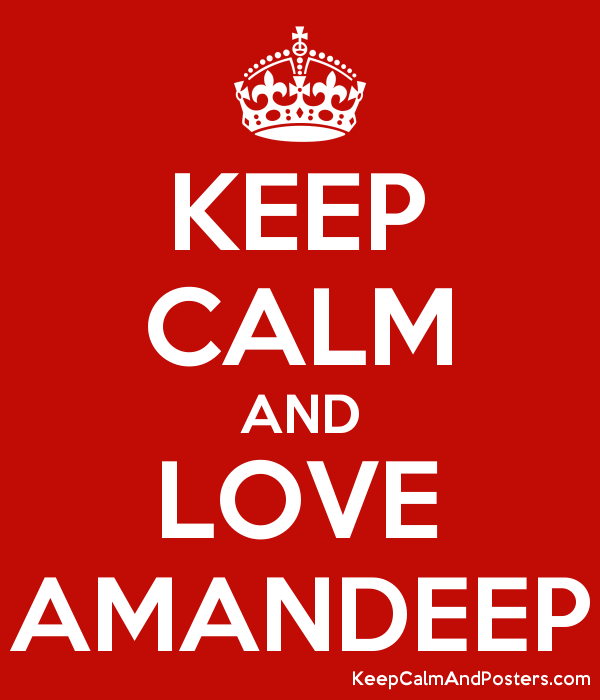 KEEP CALM AND LOVE AMANDEEP Poster