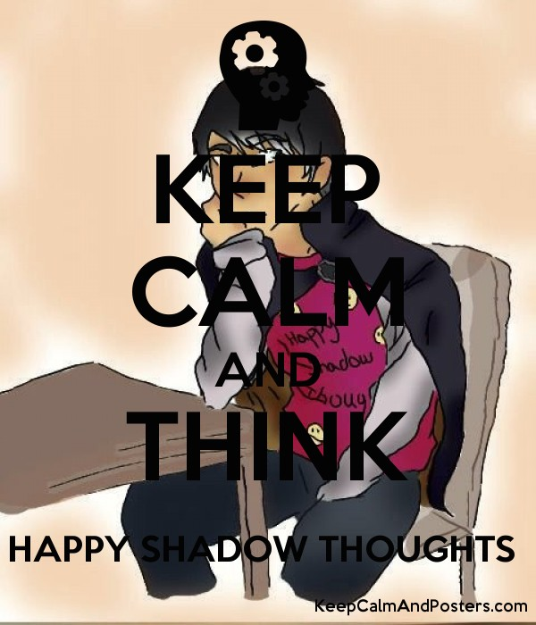 KEEP CALM AND THINK HAPPY SHADOW THOUGHTS  Poster