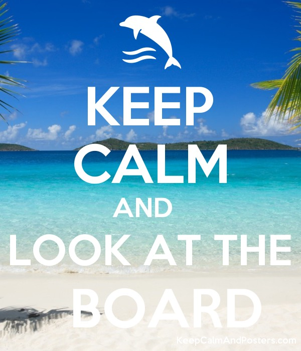 KEEP CALM AND   LOOK AT THE   BOARD Poster