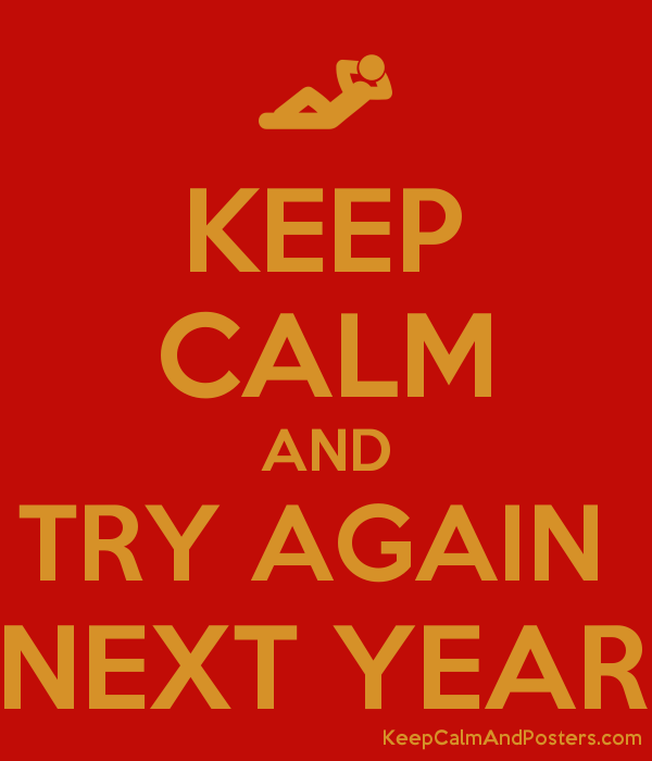 6197636_keep_calm_and_try_again_next_yea
