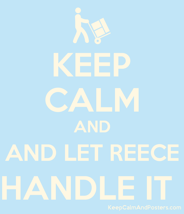 KEEP CALM AND AND LET REECE HANDLE IT  Poster