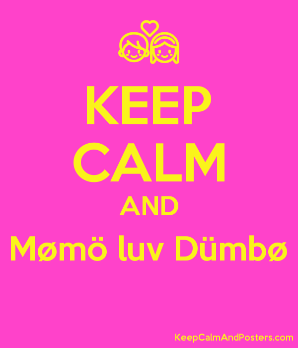 KEEP CALM AND Mømö luv Dümbø  Poster