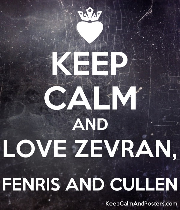 KEEP CALM AND LOVE ZEVRAN, FENRIS AND CULLEN Poster