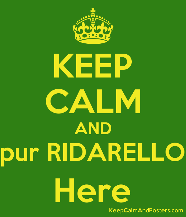 KEEP CALM AND pur RIDARELLO Here Poster