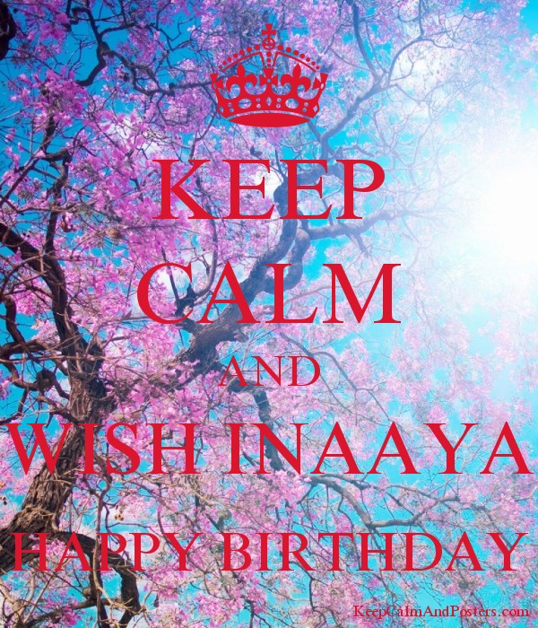 KEEP CALM AND WISH INAAYA HAPPY BIRTHDAY Poster