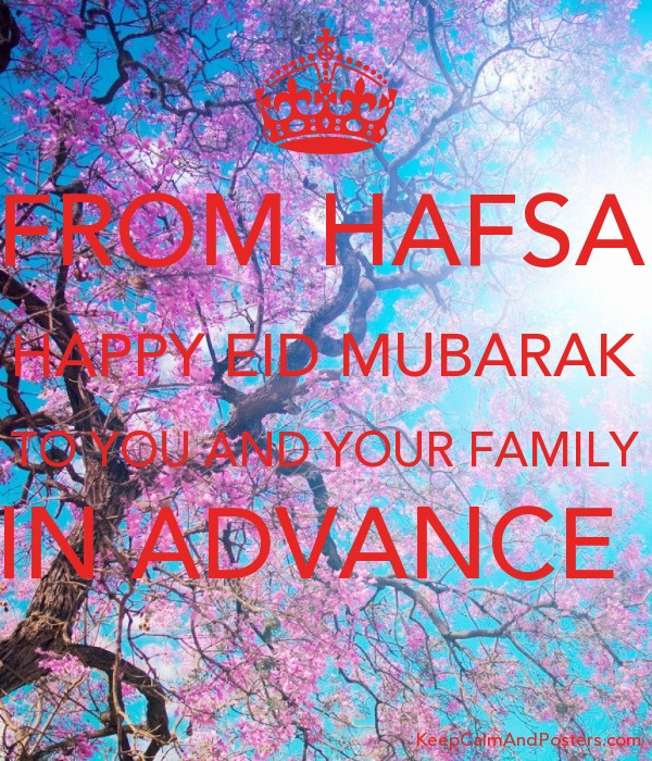 FROM HAFSA HAPPY EID MUBARAK TO YOU AND YOUR FAMILY IN ADVANCE   Poster