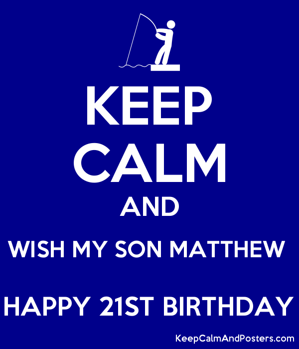 Keep Calm And Wish My Son Matthew Happy 21st Birthday Keep Calm And Posters Generator Maker For Free Keepcalmandposters Com