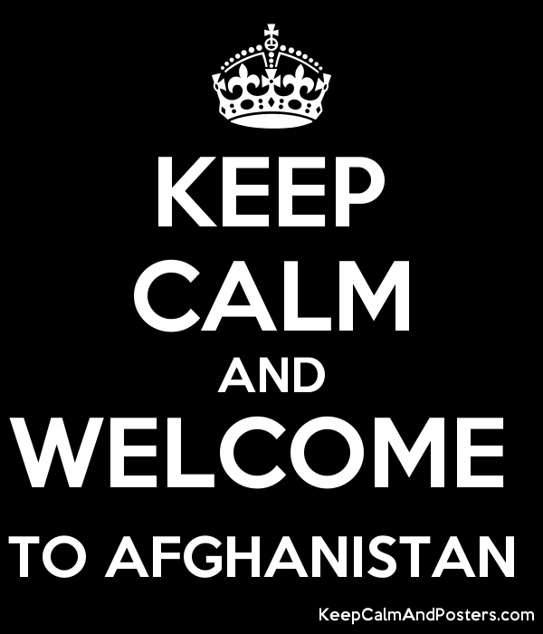 KEEP CALM AND WELCOME  TO AFGHANISTAN  Poster