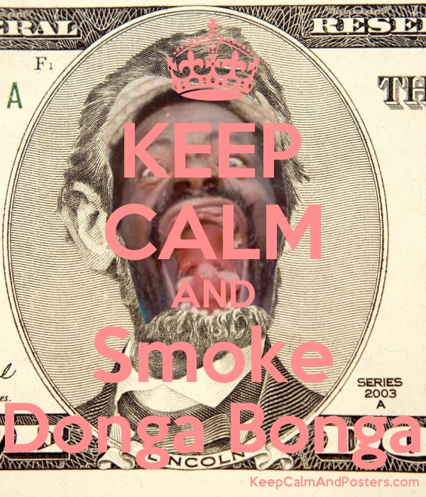 KEEP CALM AND Smoke Donga Bonga Poster