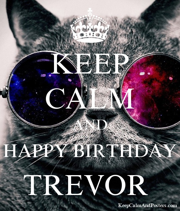 KEEP CALM AND HAPPY BIRTHDAY TREVOR  Poster