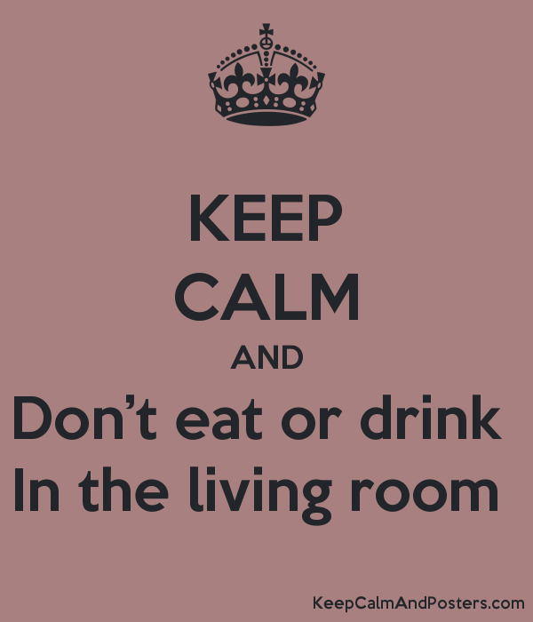 KEEP CALM AND Don't eat or drink  In the living room  Poster